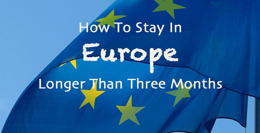How To Stay In Europe Longer Than Three Months